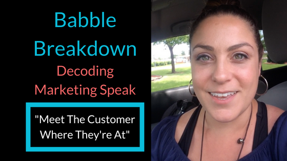 What Does It Mean To 'Meet Your Customer Where They're At'? | Babble Breakdown: Decoding Marketing Speak