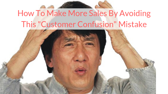 "Make More Sales By Avoiding This ""Customer Confusion"" Mistake"