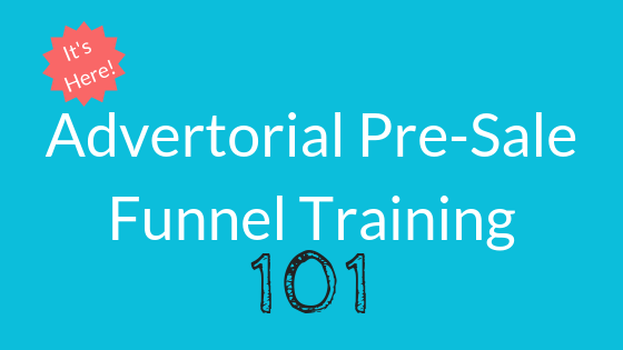 In-Depth Training – Advertorial Pre-Sale Funnels 101