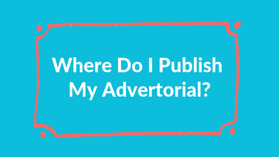 Where To Publish Your Advertorial