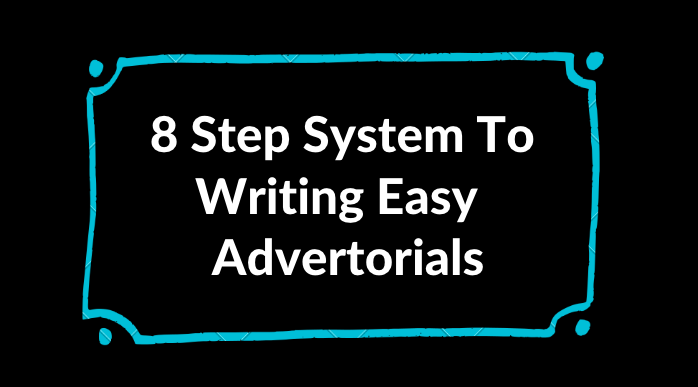 My 8 Step System For Writing Great Advertorials