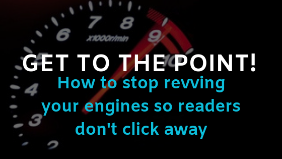 "Is your ""engine revving"" chasing your readers away?"