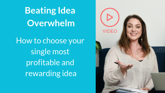 Beating Idea Overwhelm: How To Choose The Single Most Profitable and Rewarding Idea