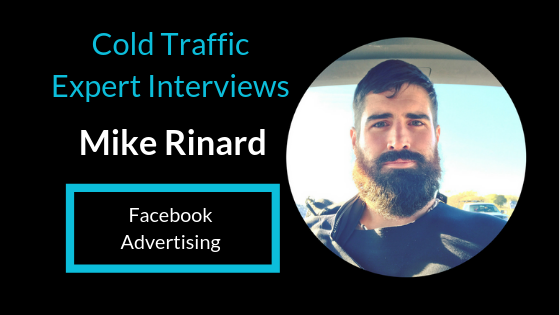 COLD TRAFFIC EXPERT INTERVIEWS: Mike Rinard | Facebook Ads