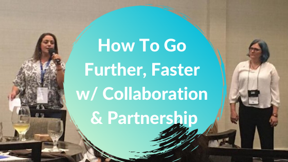 How To Go Further, Faster w/ Collaboration and Partnerships