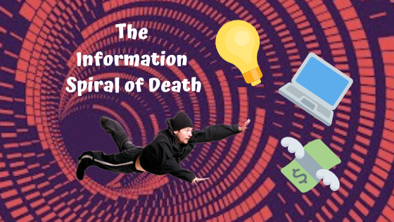 Escaping The Information Spiral of Death