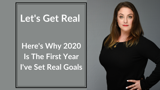 Let's get real for sec. Here's why 2020 is the first year I've set goals in a long time